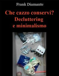洋書, BUSINESS & SELF-CULTURE Che cazzo conservi? Decluttering e minimalismo Frank Diamante