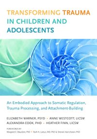 Transforming Trauma in Children and AdolescentsAn Embodied Approach to Somatic Regulation, Trauma Processing, and Attachment-Building【電子書籍】[ Elizabeth Warner ]