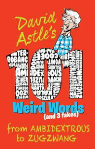 101 Weird Words (and Three Fakes)From Ambidextrous to Zugzwang【電子書籍】[ David Astle ]