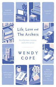 Life, Love and The Archersrecollections, reviews and other prose【電子書籍】[ Wendy Cope ]