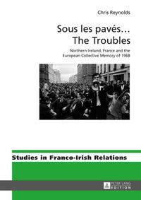 Sous les pav?s … The TroublesNorthern Ireland, France and the European Collective Memory of 1968【電子書籍】[ Chris Reynolds ]