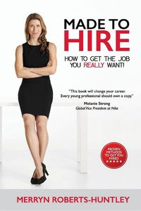 Made To Hire- How To Get The Job You Really Want【電子書籍】[ Merryn Roberts-Huntley ]