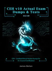 CEH v10 Certified Ethical Hacker Actual Practice Exams & dumps400+ Actual Exam Dumps with their Answers & Explanations for CEH v10 Exam - Passing Guaranteed Vol 2【電子書籍】[ James Bolton ]