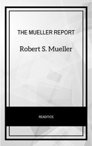 The Mueller Report: The Final Report of the Special Counsel into Donald Trump, Russia, and Collusion【電子書籍】[ Robert S. Mueller ]