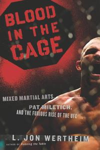 Blood in the CageMixed Martial Arts, Pat Miletich, and the Furious Rise of the UFC【電子書籍】[ L. Jon Wertheim ]