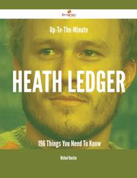 Up-To-The-Minute Heath Ledger - 196 Things You Need To Know【電子書籍】[ Michael Houston ]