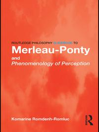Routledge Philosophy GuideBook to Merleau-Ponty and Phenomenology of Perception【電子書籍】[ Komarine Romdenh-Romluc ]