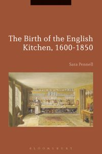 The Birth of the English Kitchen, 1600-1850【電子書籍】[ Sara Pennell ]