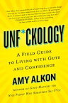 Unf*ckologyA Field Guide to Living with Guts and Confidence【電子書籍】[ Amy Alkon ]