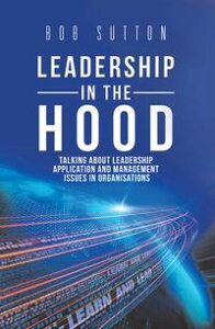 Leadership in the HoodTalking About Leadership Application and Management Issues in Organisations【電子書籍】[ Bob Sutton ]