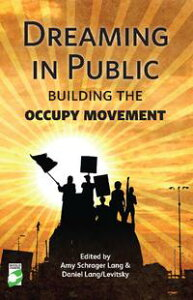 Dreaming in PublicBuilding the Occupy Movement【電子書籍】[ Amy Lang ]