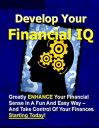 """楽天Kobo電子書籍ストアで買える「Develop Your Financial IQ""""Greatly Enhance Your Financial Sense In A Fun And Easy Way ? And Take Control Of Your Finances Today!""""【電子書籍】[ Thrivelearning Institute Library ]」の画像です。価格は119円になります。"""