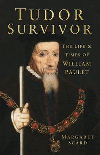 洋書, SOCIAL SCIENCE Tudor SurvivorThe Life and Times of Courtier William Paulet Margaret Scard