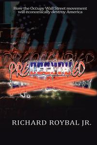 Pre-Occupy-EdHow the Occupy Wall Street Movement Will Economically Destroy America【電子書籍】[ Richard Roybal Jr. ]