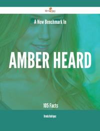 A New Benchmark In Amber Heard - 105 Facts【電子書籍】[ Brenda Rodriquez ]