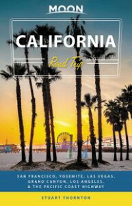Moon California Road TripSan Francisco, Yosemite, Las Vegas, Grand Canyon, Los Angeles & the Pacific Coast【電子書籍】[ Stuart Thornton ]