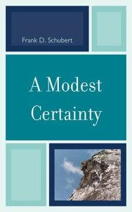 A Modest Certainty【電子書籍】[ Frank D. Schubert ]