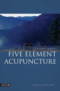 The Simple Guide to Five Element Acupuncture【電子書籍】[ Nora Franglen ]