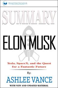 Summary of Elon Musk: Tesla, SpaceX, and the Quest for a Fantastic Future by Ashlee Vance【電子書籍】[ Readtrepreneur Publishing ]