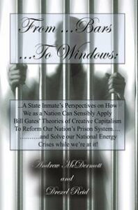 """From.........Bars To........Windows""""A State Inmate's Perspectives on How We as a Nation Can Sensibly Apply Bill Gates Theories of Creative Capitalism to Reform Our Nation's Prison System............And Solve Our Nation's Energy Crisis 【電子書籍】"""
