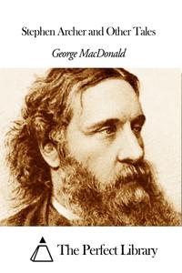 Stephen Archer and Other Tales【電子書籍】[ George MacDonald ]
