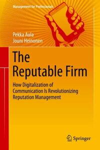 The Reputable FirmHow Digitalization of Communication Is Revolutionizing Reputation Management【電子書籍】[ Pekka Aula ]