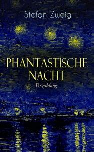 """Phantastische Nacht. Erz?hlungStefan Zweig publizierte diese """"seelische Selbstenth?llung"""" unbearbeitet: der Baron von R. aus Wien, also der Ich-Erz?hler, zeichnet das Wunder seiner Erweckung auf…【電子書籍】[ Stefan Zweig ]"""