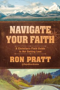 Navigate Your FaithA Christian's Field Guide to Not Getting Lost【電子書籍】[ Ron Pratt ]
