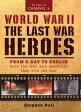World War II: The Last War HeroesFrom D-Day to Berlin with the men and machines that won the war【電子書籍】[ Dr Stephen Bull ]