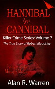 Hannibal the Cannibal ; The True Story of Robert Maudsley【電子書籍】[ Alan R Warren ]