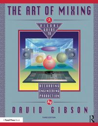 The Art of MixingA Visual Guide to Recording, Engineering, and Production【電子書籍】[ David Gibson ]