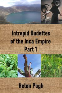 Intrepid Dudettes of the Inca Empire Part 1【電子書籍】[ Helen Pugh ]