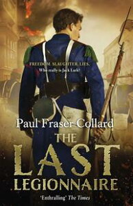 The Last Legionnaire (Jack Lark, Book 5)A dark military adventure of strength and survival on the battlefields of Europe【電子書籍】[ Paul Fraser Collard ]