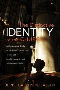 The Distinctive Identity of the ChurchA Constructive Study of the Post-Christendom Theologies of Lesslie Newbigin and John Howard Yoder【電子書籍】[ Jeppe Bach Nikolajsen ]