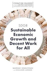 SDG8 - Sustainable Economic Growth and Decent Work for All【電子書籍】[ Madhavi Venkatesan ]