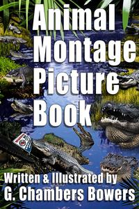 Animal Montage Picture Book【電子書籍】[ G. Chambers Bowers ]