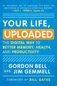 Your Life, UploadedThe Digital Way to Better Memory, Health, and Productivity【電子書籍】[ Gordon Bell ]