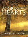 Aggressive Hearts【電子書籍】[ Gary James...