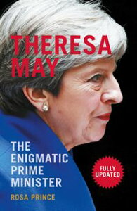 Theresa MayThe Enigmatic Prime Minister【電子書籍】[ Rosa Prince ]