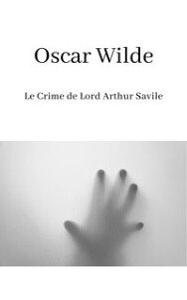 Le Crime de Lord Arthur Savile【電子書籍】[ Oscar Wilde ]