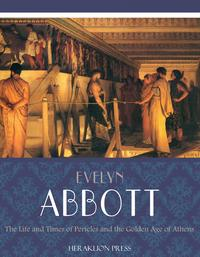 The Life and Times of Pericles and the Golden Age of Athens【電子書籍】[ Evelyn Abbott ]