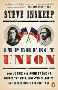 Imperfect UnionHow Jessie and John Fr?mont Mapped the West, Invented Celebrity, and Helped Cause the Civil War【電子書籍】[ Steve Inskeep ]