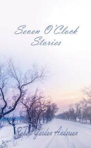 Seven O'Clock Stories【電子書籍】[ ROBERT GORDON ANDERSON ]