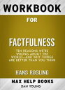 Workbook for Factfulness: Ten Reasons We're Wrong About the World--and Why Things Are Better Than You Think【電子書籍】[ MaxHelp ]