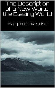The Description of a New World: the Blazing World (New Classics)【電子書籍】[ Margaret Cavendish ]