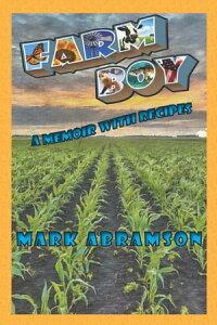 Farm Boy: A Memoir with Recipes【電子書籍】[ Mark Abramson ]