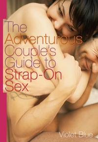 The Adventurous Couple's Guide to Strap-On Sex【電子書籍】[ Violet Blue ]
