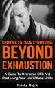 楽天Kobo電子書籍ストアで買える「Chronic Fatigue Syndrome Beyond Exhaustion - A Guide to Overcome CFS And Start Living Uour Life Without Limits.【電子書籍】[ Kristy Clark ]」の画像です。価格は105円になります。