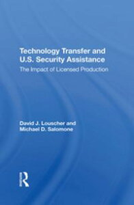 Technology Transfer And U.S. Security AssistanceThe Impact Of Licensed Production【電子書籍】[ David J Louscher ]