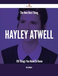 The New Best Thing Hayley Atwell - 110 Things You Need To Know【電子書籍】[ Harry Hubbard ]